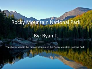 Rocky Mountain National Park By: Ryan T.