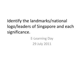 Identify the landmarks/national logo/leaders of Singapore and each  significance.