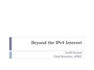 Beyond the IPv4 Internet