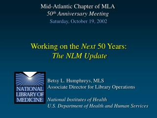 Betsy L. Humphreys, MLS Associate Director for Library Operations National Institutes of Health