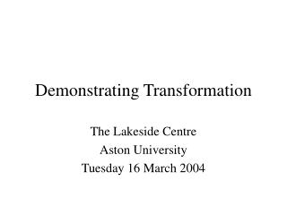 Demonstrating Transformation