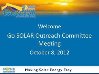 Welcome Go SOLAR Outreach Committee Meeting October 8, 2012