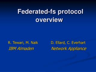 R. Tewari, M. Naik           D. Ellard, C. Everhart   IBM Almaden             Network Appliance