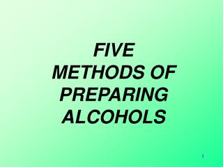 FIVE  METHODS OF PREPARING ALCOHOLS