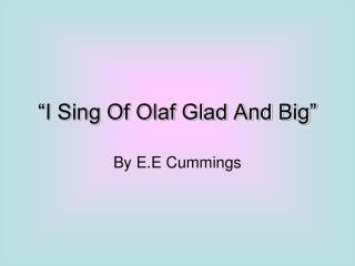 I Sing Of Olaf Glad And Big