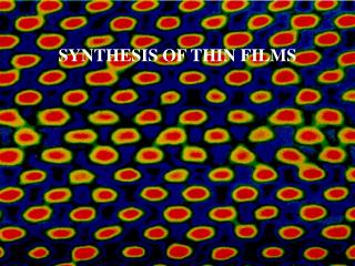 SYNTHESIS OF THIN FILMS