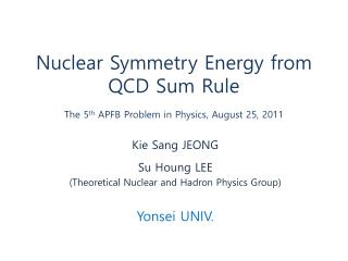 Nuclear Symmetry Energy from QCD Sum Rule The 5 th  APFB Problem in Physics, August 25, 2011