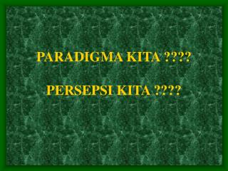 PARADIGMA KITA ???? PERSEPSI KITA ????