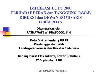 IMPLIKASI UU PT 2007 TERHADAP PERAN dan TANGGUNG JAWAB DIREKSI dan DEWAN KOMISARIS PERSEROAN