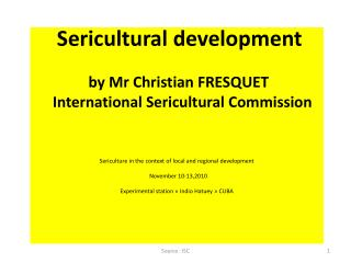 Sericultural development  by Mr Christian FRESQUET     International  Sericultural  Commission