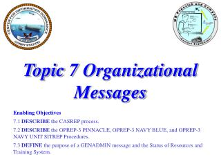 Topic 7 Organizational Messages Enabling Objectives 7.1  DESCRIBE  the CASREP process.