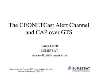 The GEONETCast Alert Channel and CAP over GTS