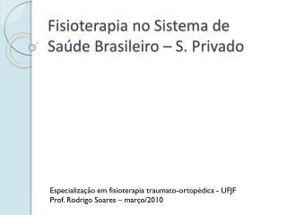 Fisioterapia no Sistema de Saúde Brasileiro – S. Privado