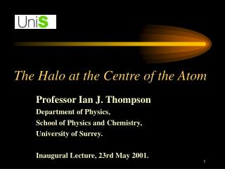 The Halo at the Centre of the Atom