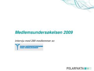 Medlemsundersøkelsen 2009 intervju med 289 medlemmer av