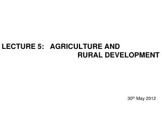LECTURE 5:   AGRICULTURE AND                                        RURAL DEVELOPMENT