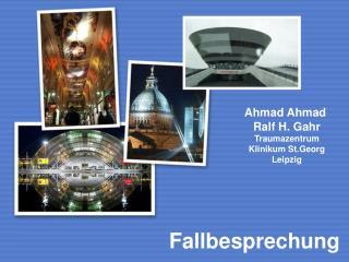 Ahmad Ahmad  Ralf H. Gahr Traumazentrum Klinikum St.Georg Leipzig