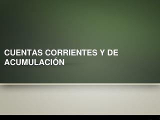 CUENTAS CORRIENTES Y DE ACUMULACIÓN