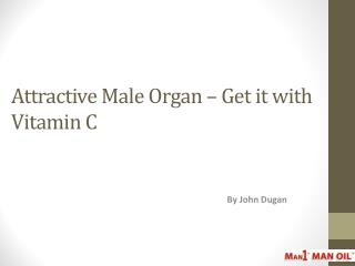 Attractive Male Organ � Get it with Vitamin C