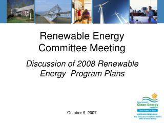 Renewable Energy Committee Meeting Discussion of 2008 Renewable Energy  Program Plans