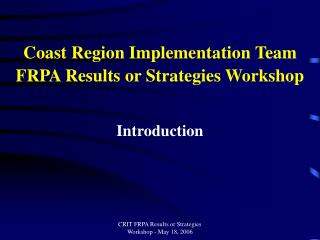 Coast Region Implementation Team FRPA Results or Strategies Workshop