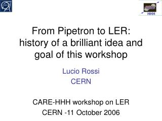 From Pipetron to LER: history of a brilliant idea and goal of this workshop