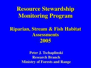 Resource Stewardship Monitoring Program Riparian, Stream & Fish Habitat Assessments 2005