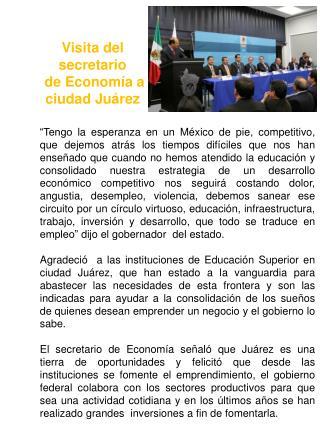 Visita del secretario  de Economía a  ciudad Juárez