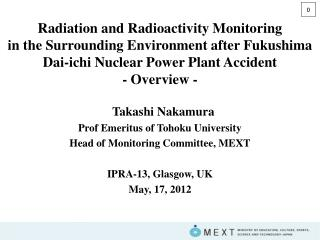 Takashi Nakamura Prof Emeritus of Tohoku University Head of Monitoring Committee, MEXT