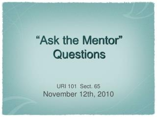 """Ask the Mentor""  Questions"