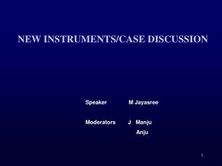 NEW INSTRUMENTS/CASE DISCUSSION