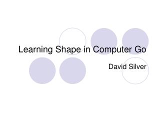 Learning Shape in Computer Go
