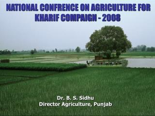 Dr. B. S. Sidhu Director Agriculture, Punjab