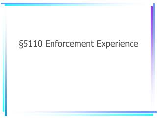 §5110 Enforcement Experience