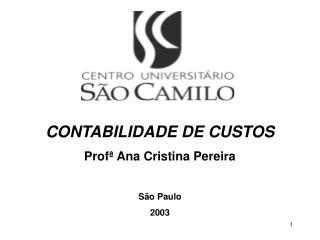 CONTABILIDADE DE CUSTOS Profª Ana Cristina Pereira São Paulo 2003