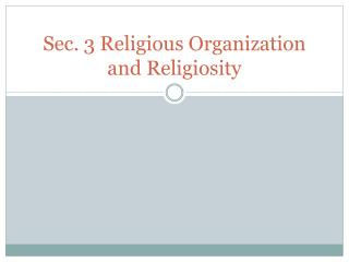 Sec. 3 Religious Organization and Religiosity