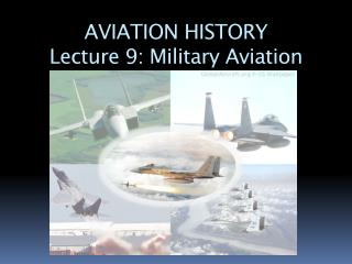 AVIATION HISTORY Lecture 9: Military Aviation