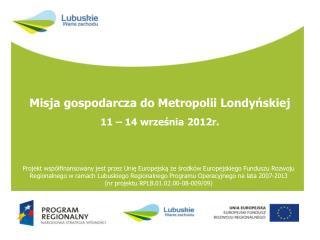 Misja gospodarcza do Metropolii Londyńskiej    11 – 14 września 2012r.