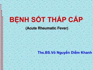 BỆNH SỐT THẤP CẤP (Acute Rheumatic Fever)