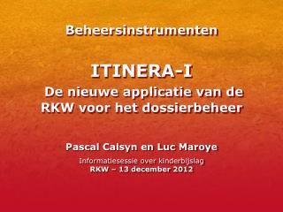 Beheersinstrumenten ITINERA-I De nieuwe applicatie van de RKW voor het dossierbeheer