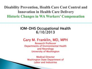 IOM-DHS Occupational Health 6/10/2013 Gary M. Franklin, MD, MPH Research Professor