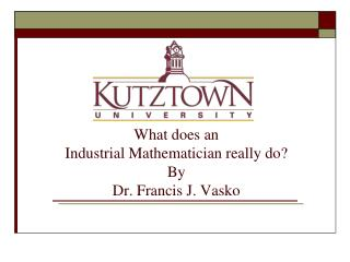 What does an  Industrial Mathematician really do? By Dr. Francis J. Vasko