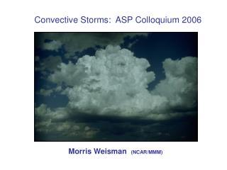 Convective Storms:  ASP Colloquium 2006
