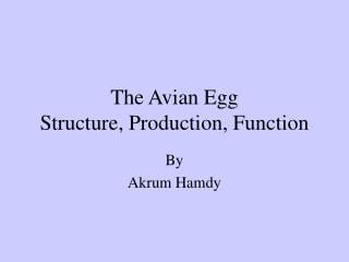 The Avian Egg Structure, Production, Function