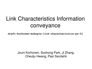 Link Characteristics Information conveyance draft-korhonen-mobopts-link-characteristics-ps-01