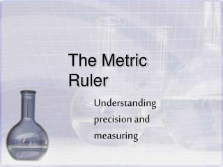 The Metric Ruler