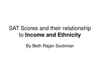 SAT Scores and their relationship to Income and Ethnicity