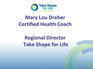 Mary Lou Dreher Certified Health Coach Regional Director  Take Shape for Life