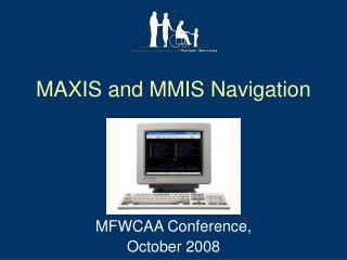 MAXIS and MMIS Navigation