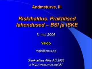 Andmeturve, III Riskihaldus. Praktilised lahendused – BSI ja ISKE